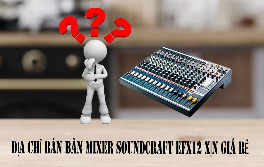 Ở đâu bán bàn mixer Soundcraft EFX12 xịn giá tốt nhất?