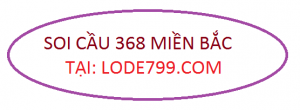 Soi cau 368 - Soi cầu lô đề 368 hôm nay chính xác và miễn phí.