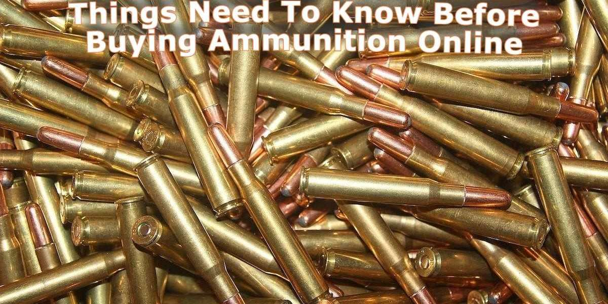 Things Need To Know Before Buying Ammunition Online