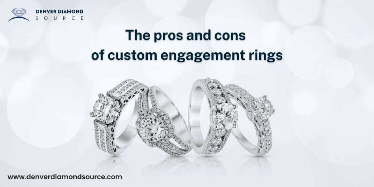 THE PROS AND CONS OF CUSTOM ENGAGEMENT RINGS