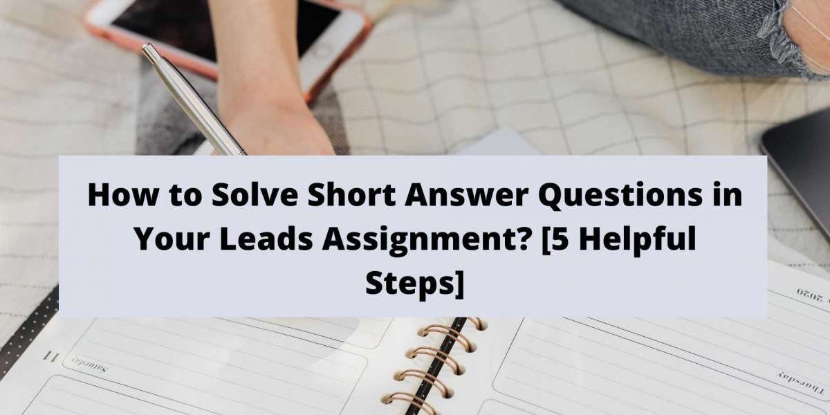 How to Solve Short Answer Questions in Your Leads Assignment? [5 Helpful Steps]