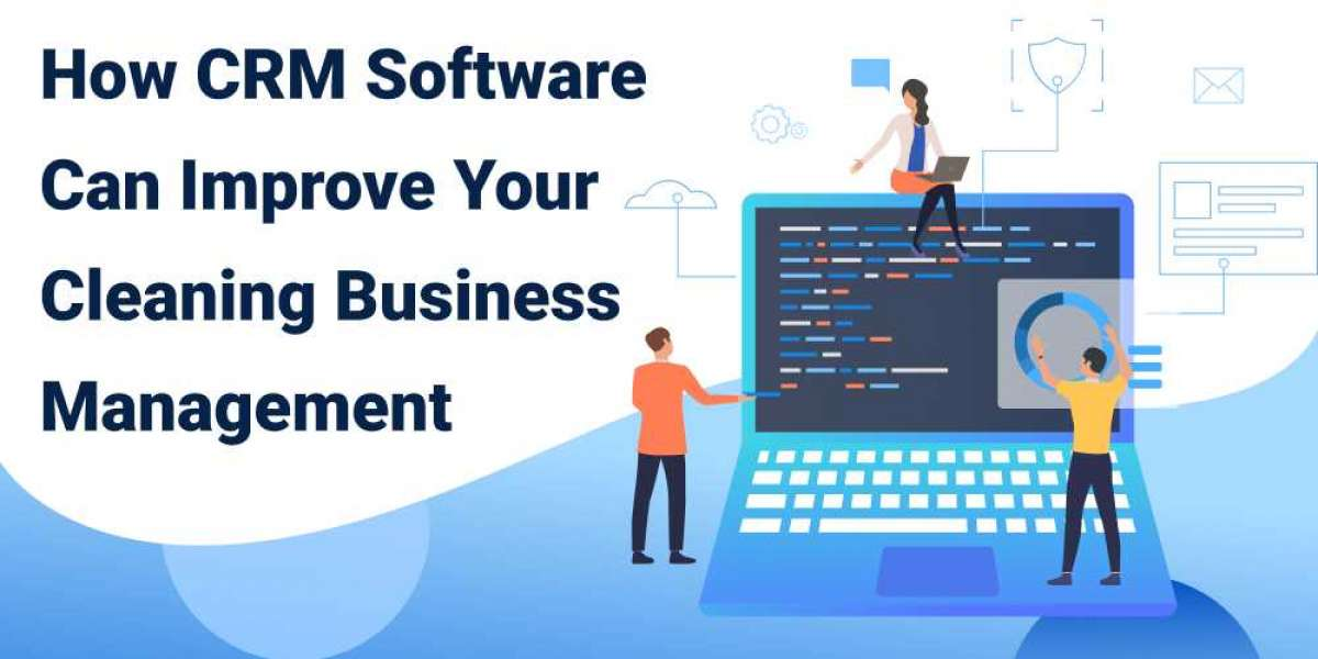 How CRM Software can improve your Cleaning Business Management